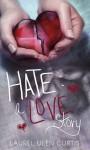 Hate: A Love Story - Laurel Ulen Curtis