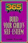 365 Ways to Build Your Child's Self Esteem (365 Ways) - Cheri Fuller