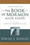 The Book of Mormon Made Easier: Mosiah Through Alma - David J. Ridges
