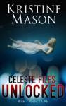 Celeste Files: Unlocked - Kristine Mason