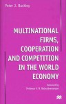 Multinational Firms, Cooperation and Competition in the World Economy - Peter J. Buckley