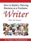 How to Build a Thriving Business as a Freelance Writer - Nancy Hendrickson
