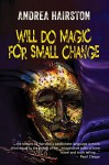 Will Do Magic for Small Change - Andrea Hairston
