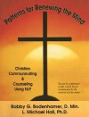 Patterns for Renewing the Mind: Christian Communicating and Counseling Using NLP and Neuro-Semantics - Bobby Bodenhamer, L. Michael Hall
