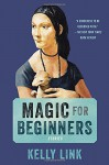 Magic for Beginners: Stories - Kelly Link, Shelley Jackson