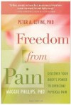Freedom from Pain: Discover Your Body's Power to Overcome Physical Pain - Peter A. Levine, Maggie Phillips