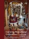 Curating Biocultural Collections: A Handbook - Jan Salick, Katie Konchar, Mark Nesbitt