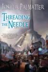 Threading the Needle (Ley) - Joshua Palmatier