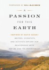 A Passion for This Earth: Writers, Scientists, and Activists Explore Our Relationship with Nature and the Environment - Michelle Benjamin