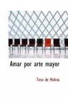 Amar por arte mayor (Spanish Edition) - Tirso de Molina