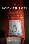 The Book Thieves: The Nazi Looting of Europe's Libraries and the Race to Return a Literary Inheritance - Anders Rydell, Henning Koch