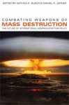 Combating Weapons of Mass Destruction: The Future of International Nonproliferation Policy - Nathan E. Busch, Daniel H. Joyner
