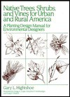 Native Trees Shrubs, and Vines for Urban and Rural America: A Planting Design Manual for Environmental Designers - Gary L. Hightshoe