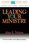 Leading Your Ministry - Alan E. Nelson, Herb Miller