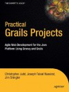 Practical Grails Projects: Agile Web Development for the Java Platform Using Groovy and Grails - Christopher M. Judd, Joseph Faisal Nusairat