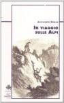 In viaggio sulle alpi - Alexandre Dumas