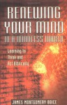 Renewing Your Mind in a Mindless World: Learning to Think and ACT Biblically - James Montgomery Boice