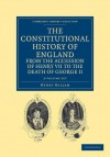 The Constitutional History of England from the Accession of Henry VII to the Death of George II - 2 Volume Set - Henry Hallam