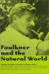 Faulkner and the Natural World - Ann J. Abadie, Donald M. Kartiganer