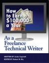 How to Earn $100,000 a Year As a Freelance Technical Writer - Linda Capriotti, Robert W. Bly