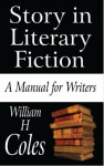 Story in Literary Fiction: A Manual for Writers - William H. Coles