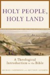Holy People, Holy Land: A Theological Introduction to the Bible - Michael Dauphinais, Matthew Levering