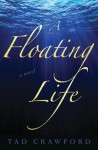 A Floating Life: A Novel - Tad Crawford