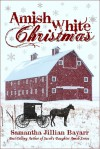 Amish White Christmas - Samantha Jillian Bayarr