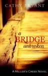 A BRIDGE UNBROKEN (A Miller's Creek Novel Book 5) - Cathy Bryant