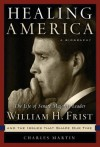Healing America: The Life of Senate Majority Leader Bill Frist and the Issues That Shape Our Times - Charles Martin