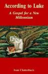 According to Luke: A Gospel for a New Millennium - Ivan Clutterbuck