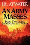 An Army Masses: Book Two of the Sword and the Word - J.R. Atwater