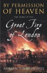 By Permission Of Heaven: The Story of the Great Fire of London - Adrian Tinniswood