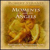 Moments with Angels: Spectacular Encounters with Heavenly Messengers - Robert Strand