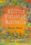 A Little History of Australia - Mark Peel, Andrew Weldon
