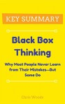 [KEY SUMMARY] Black Box Thinking: Why Most People Never Learn from Their Mistakes--But Some Do (Top Rated 30-min Series) - Chris Woods