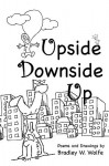 Upside Downside Up - Bradley W. Wolfe