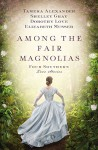 Among the Fair Magnolias: Four Southern Love Stories - Dorothy Elizabeth Love, Elizabeth Musser, Tamera Alexander, Shelley Gray