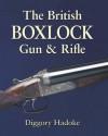 The British Boxlock Gun and Rifle. Diggory Hadoke - Diggory Hadoke
