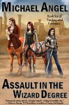 Assault in the Wizard Degree: Book Six of 'Fantasy & Forensics' (Fantasy & Forensics 6) - Michael Angel