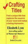 Crafting Titles: Find a unique title that captures the essence of your novel and makes a lasting impression. - Elizabeth Lyon