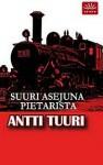 Suuri asejuna Pietarista - Antti Tuuri