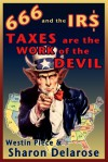 666 and the IRS: Taxes are the Work of the Devil [Kindle Edition] - Sharon Delarose, Westin Piece