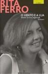 O Vento e a Lua: História de uma Vagabunda - Rita Ferro