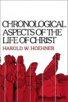 Chronological Aspects of the Life of Christ - Harold W. Hoehner