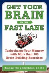 Get Your Brain in the Fast Lane: Turbocharge Your Memory with More Than 100 Brain-Building Exercises - Michel Noir