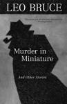 Murder In Miniature: THE SHORT STORIES OF LEO BRUCE - Leo Bruce