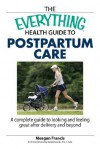 The Everything Health Guide to Postpartum Care Book: A Complete Guide to Looking and Feeling Great After Delivery and Beyond - Meagan Francis