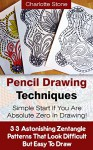 Pencil Drawing Techniques: Simple Start If You Are Absolute Zero In Drawing!: (WITH PICTURES! 33 Astonishing Zentangle Patterns That Look Difficult But ... How To Draw: Zentangle Basics Book 2) - Charlotte Stone