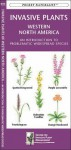 Invasive Plants, Western North America: A Folding Pocket Guide to Problematic Widespread Species - James Kavanagh, Raymond Leung, Centre for Invasive Plant Management Staff, James Kavanagh